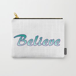 Inspiration Words...Believe Carry-All Pouch
