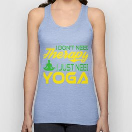 I Don't Need Therapy I just Need a Yoga. Get up, get better, get here! Get Yoga! Be calm! Relax Unisex Tank Top