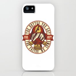 The hotter you got the faster we come iPhone Case
