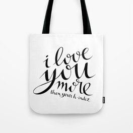 I Love You More Than Your h-index Tote Bag