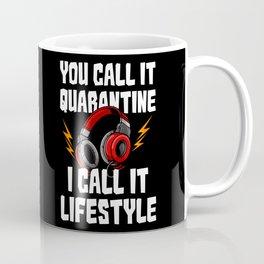 You Call It Quarantine - I Call It Lifestyle Coffee Mug