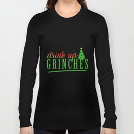 Drink Up Grinches Long Sleeve T-shirt