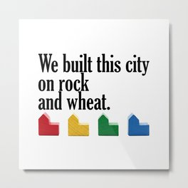 We built this city on rock and wheat Metal Print
