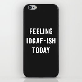Feelling IDGAF-ish Today Funny Saying iPhone Skin