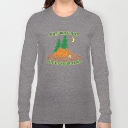 No I will Not Put Up Your Tent Camping Long Sleeve T-shirt