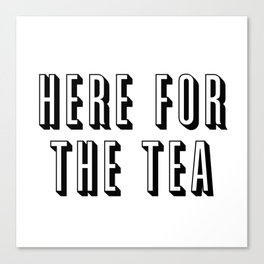 Here For The Tea Canvas Print