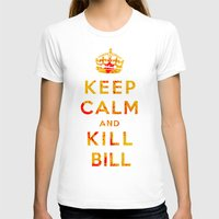 kill bill T-shirts featuring Keep Calm and Kill Bill by SOULTHROW