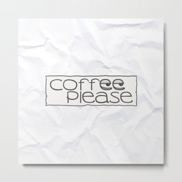 """""""Coffee please"""" sign with sleepy eyes Metal Print"""