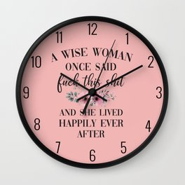 A Wise Woman Once Said, Fuck This Shit Wall Clock