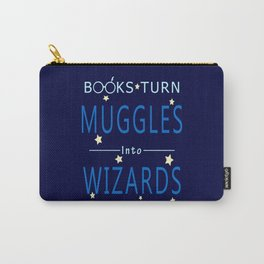 Books Turn Muggles Into Wizards - Books Addicted Carry-All Pouch