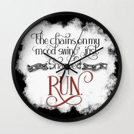 The Chains on my Mood Swing Just Snapped-RUN (for Dark) Wall Clock