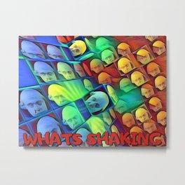 What's shaking Metal Print