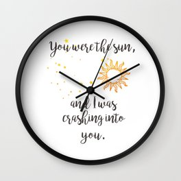 """""""You were the sun"""" Baz Quote Print Wall Clock"""