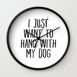 I Just Want To Hang With My Dog Wall Clock