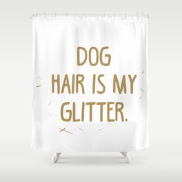 Dog Hair is my Glitter Shower Curtain