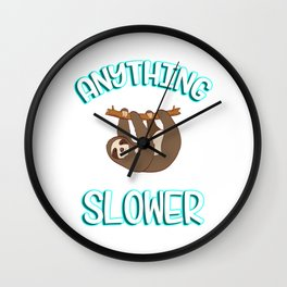 """Great Sloth Shirt For Animal Lovers """"Anything you Can Do I Can Do Slower"""" T-shirt Design Lazy Sleepy Wall Clock"""