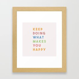Keep Doing What Makes You Happy Framed Art Print