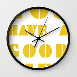 YOU HAVE A GOOD LIFE Wall Clock