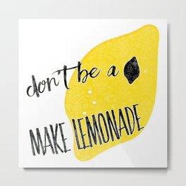 don't be a lemon Metal Print