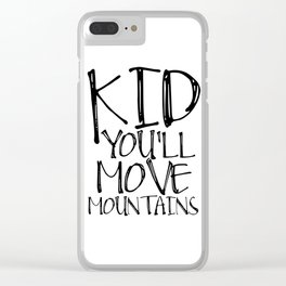 Kids Gift Kid you'll move mountains Nursery Decor Nursery Wall art Kids Print Children Quote Clear iPhone Case