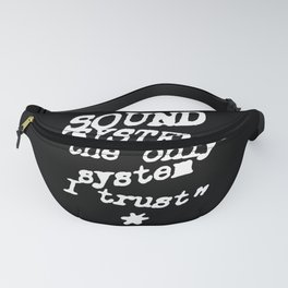 Sound system, the only system I trust! For music lovers. Fanny Pack