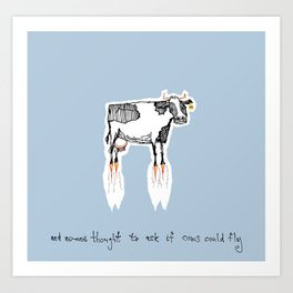 and no-one thought to ask if cows could fly Art Print