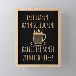 Erst Blasen, dann Schlucken   Kaffee Spruch Framed Mini Art Print