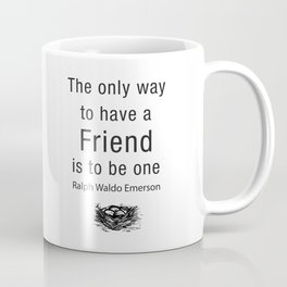 The only way to have a friend is to be one. – RW Emerson Coffee Mug