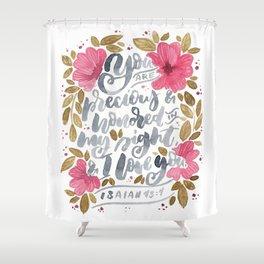 Isaiah 43:4 Shower Curtain