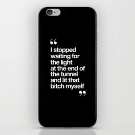 I Stopped Waiting for the Light at the End of the Tunnel and Lit that Bitch Myself black and white iPhone Skin