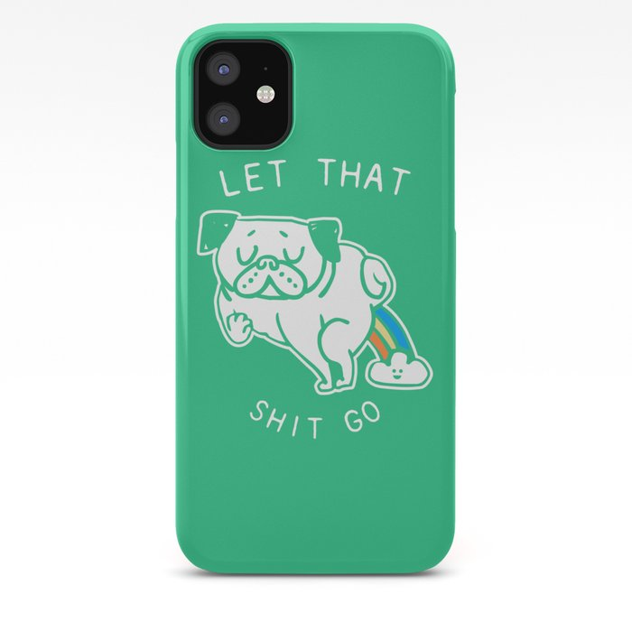 Let That Shit Go iPhone 11 case