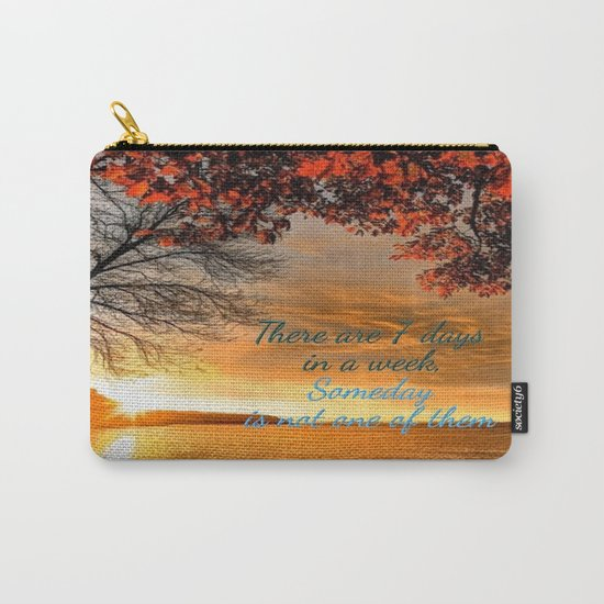 Someday is not a Day! Carry-All Pouch