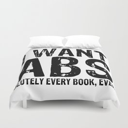 I Want Abs...olutely Every Book Ever Duvet Cover