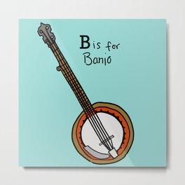 B is for Banjo  Metal Print