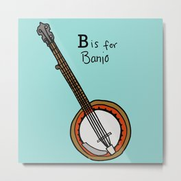 B is for Banjo  Metal Print