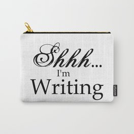 Shhh... I'm Writing Carry-All Pouch