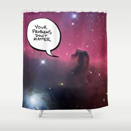 Your Problems Don't Matter Shower Curtain