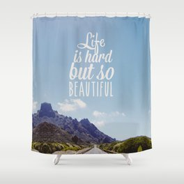 Life is hard Shower Curtain