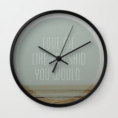 Love me like you said you would. Wall Clock