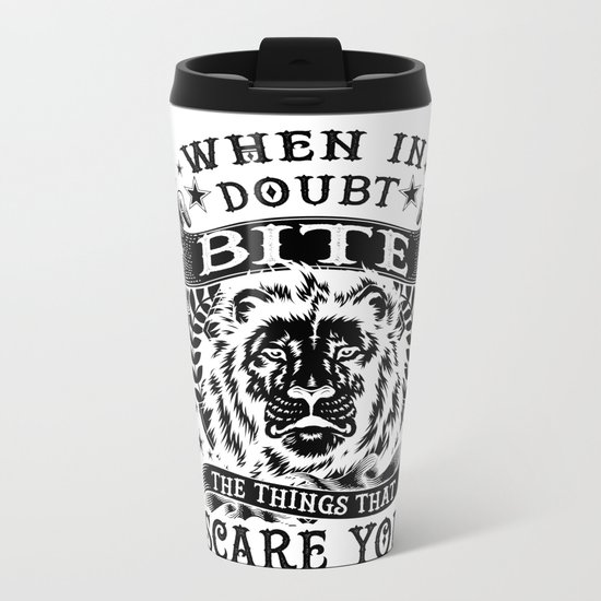 When in doubt... Bite. Metal Travel Mug
