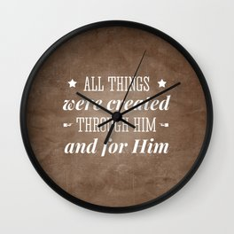Through Him and For Him - Colossians 1:16 Wall Clock