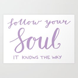 Inspiring quote - Follow your soul, purple Art Print