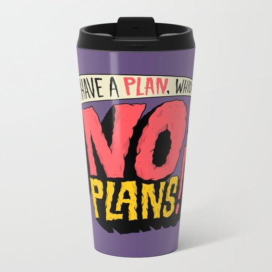 I have a plan... Metal Travel Mug