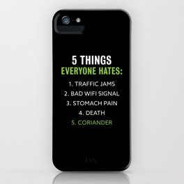 Things everyone hates | Coriander Gift iPhone Case