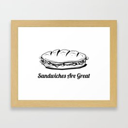 Sandwiches are Great. Framed Art Print