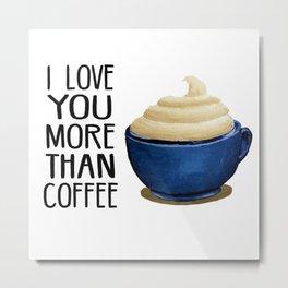 I love you more than coffee Metal Print