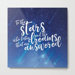 To the stars who listen and the dreams that are answered - ACOMAF Metal Print