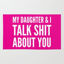 My Daughter & I Talk Shit About You (Magenta) Rug