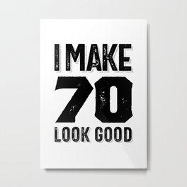 I Make 70 Look Good 70th Birthday Gift Metal Print