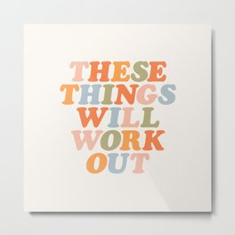 These Things Will Work Out Metal Print